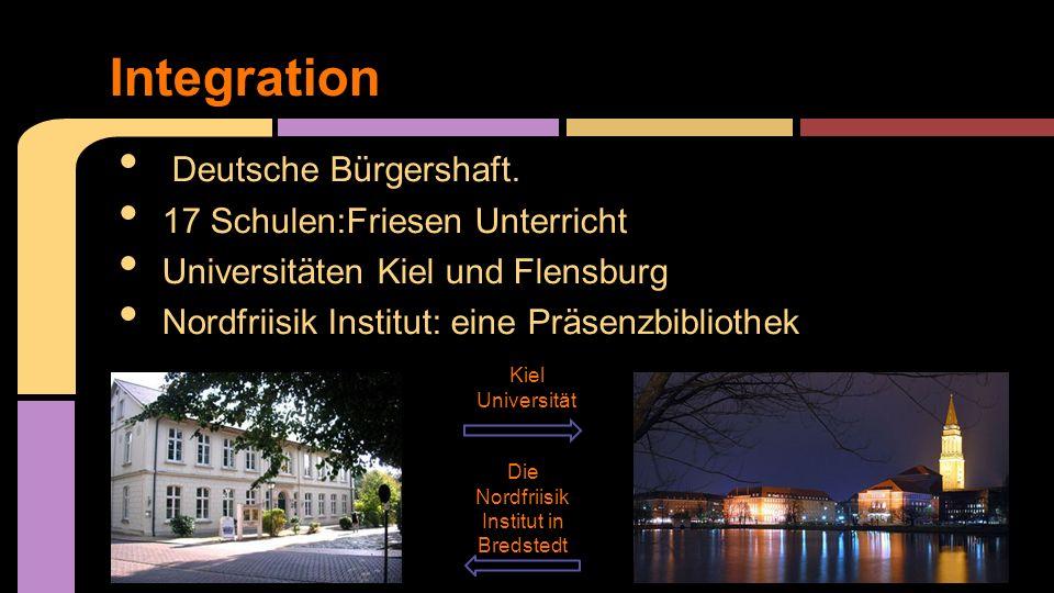 Deutsche Bürgershaft. 17 Schulen:Friesen Unterricht Universitäten Kiel und Flensburg Nordfriisik Institut: eine Präsenzbibliothek Integration Kiel Uni