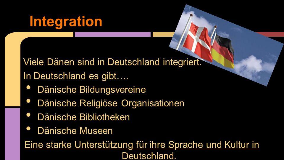 Viele Dänen sind in Deutschland integriert. In Deutschland es gibt…. Dänische Bildungsvereine Dänische Religiöse Organisationen Dänische Bibliotheken
