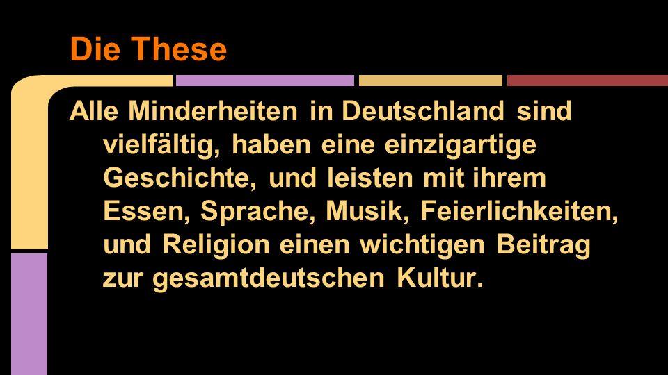 Alle Minderheiten in Deutschland sind vielfältig, haben eine einzigartige Geschichte, und leisten mit ihrem Essen, Sprache, Musik, Feierlichkeiten, un