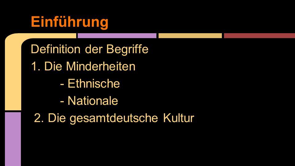 Definition der Begriffe 1. Die Minderheiten - Ethnische - Nationale 2. Die gesamtdeutsche Kultur Einführung