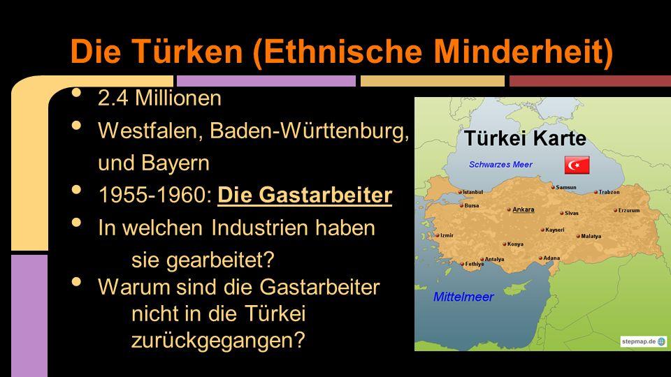 2.4 Millionen Westfalen, Baden-Württenburg, und Bayern 1955-1960: Die Gastarbeiter In welchen Industrien haben sie gearbeitet? Warum sind die Gastarbe