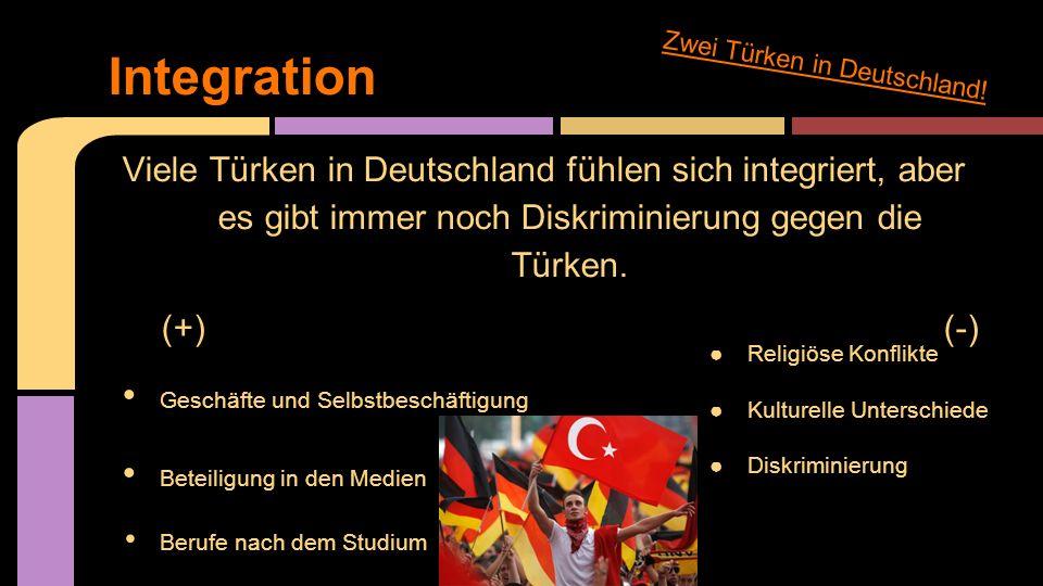 Viele Türken in Deutschland fühlen sich integriert, aber es gibt immer noch Diskriminierung gegen die Türken. (+) (-) Geschäfte und Selbstbeschäftigun