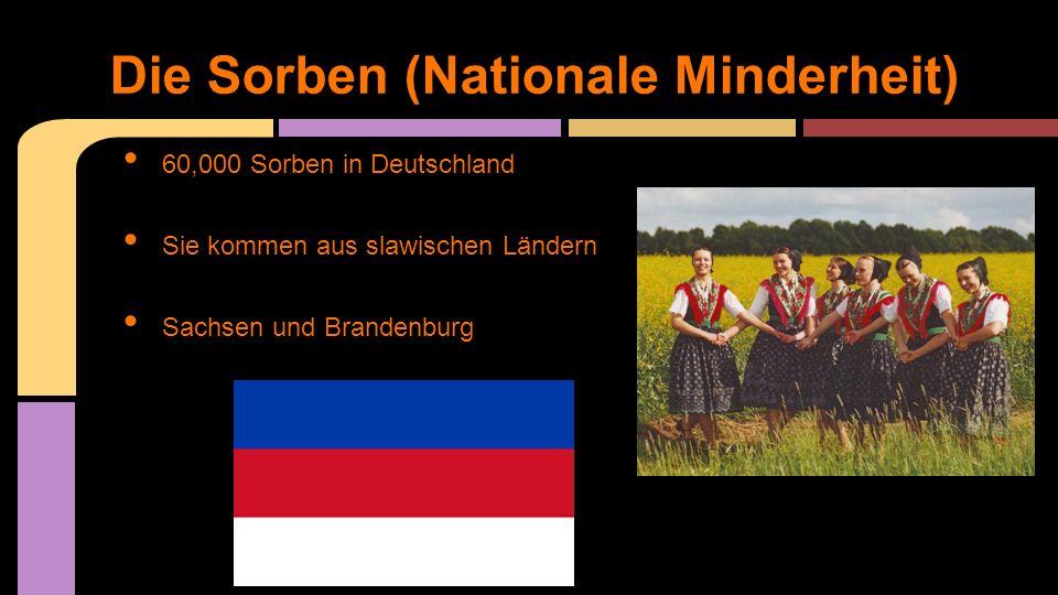 60,000 Sorben in Deutschland Sie kommen aus slawischen Ländern Sachsen und Brandenburg Die Sorben (Nationale Minderheit)