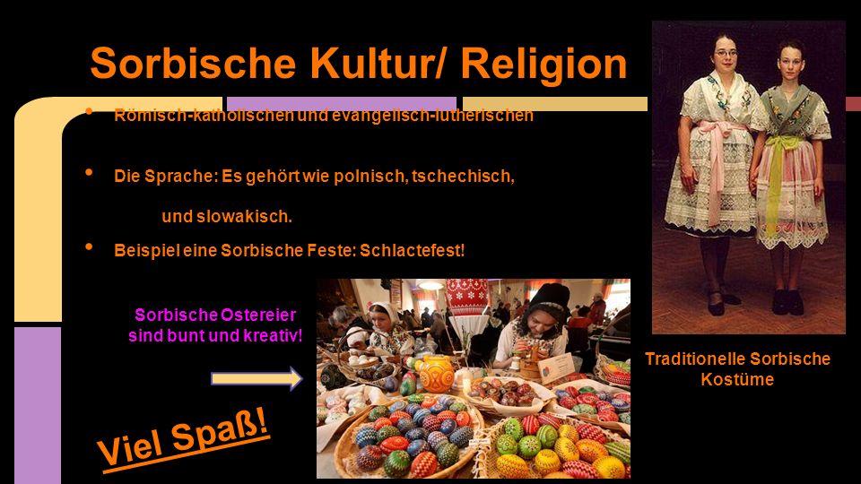 Römisch-katholischen und evangelisch-lutherischen Die Sprache: Es gehört wie polnisch, tschechisch, und slowakisch. Beispiel eine Sorbische Feste: Sch