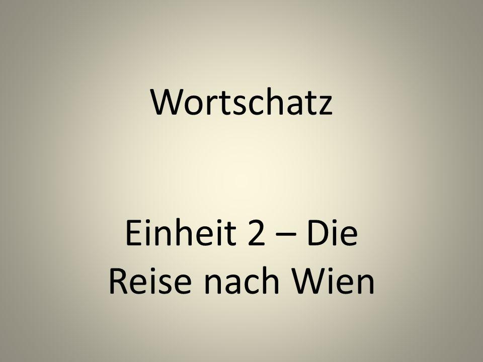 Wortschatz Einheit 2 – Die Reise nach Wien