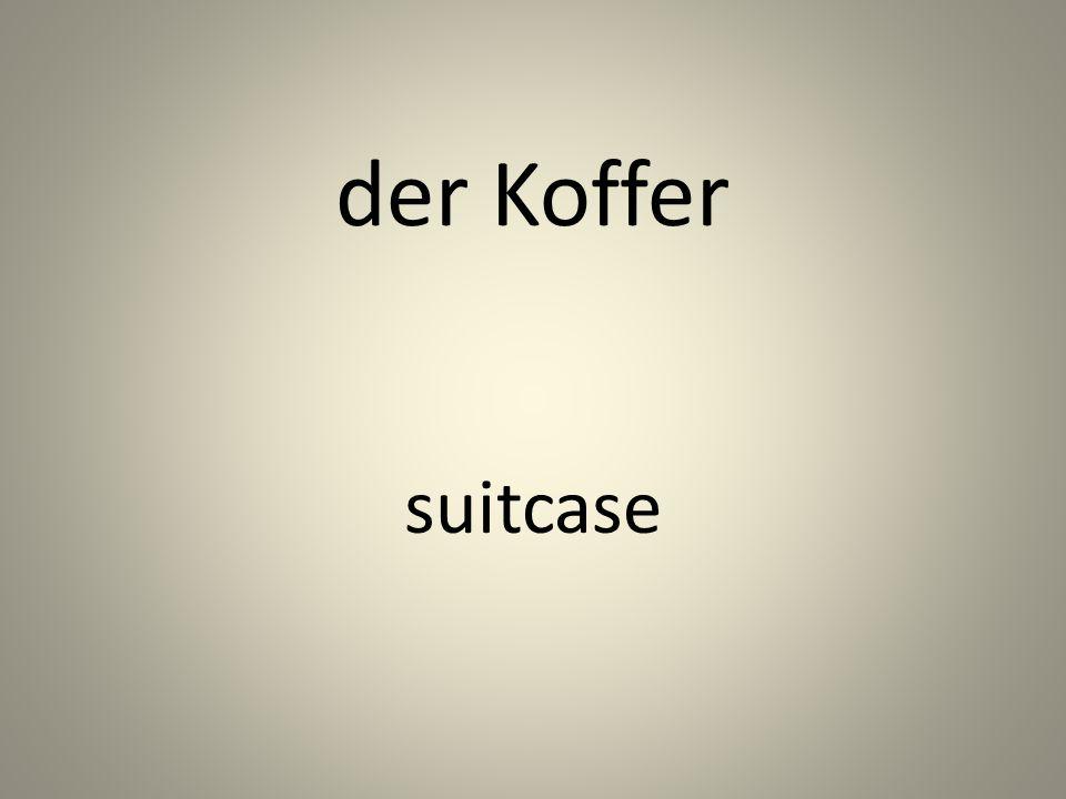 der Koffer suitcase