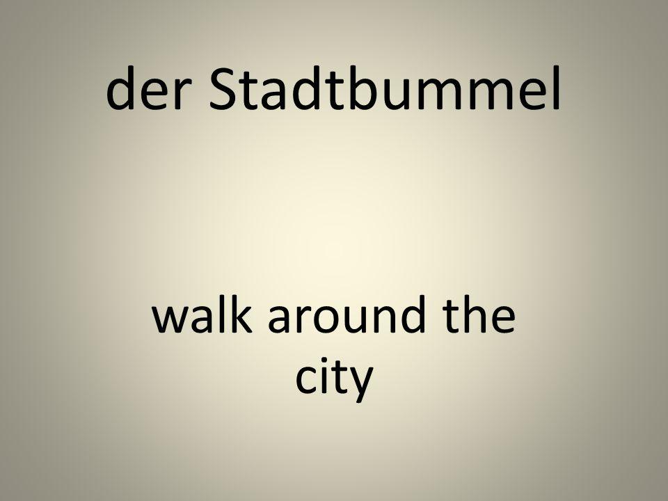 der Stadtbummel walk around the city