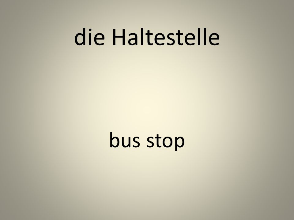 die Haltestelle bus stop