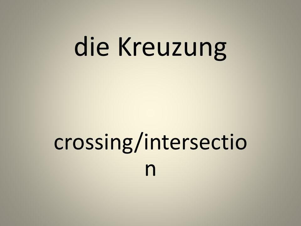 die Kreuzung crossing/intersectio n