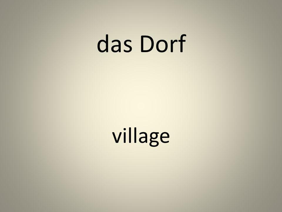 das Dorf village