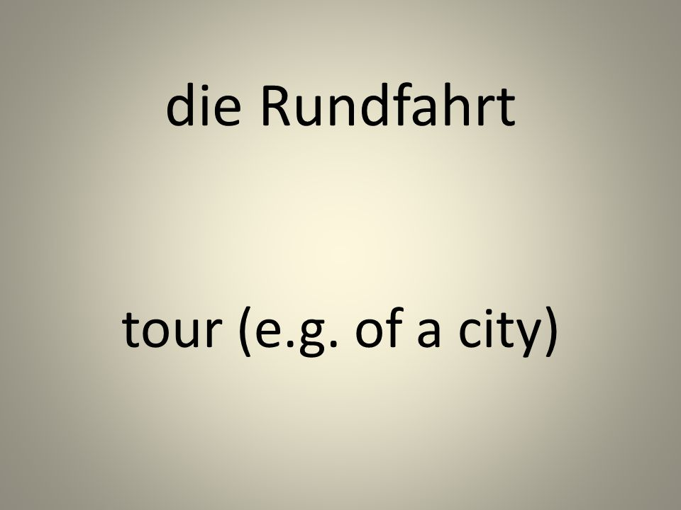 die Rundfahrt tour (e.g. of a city)