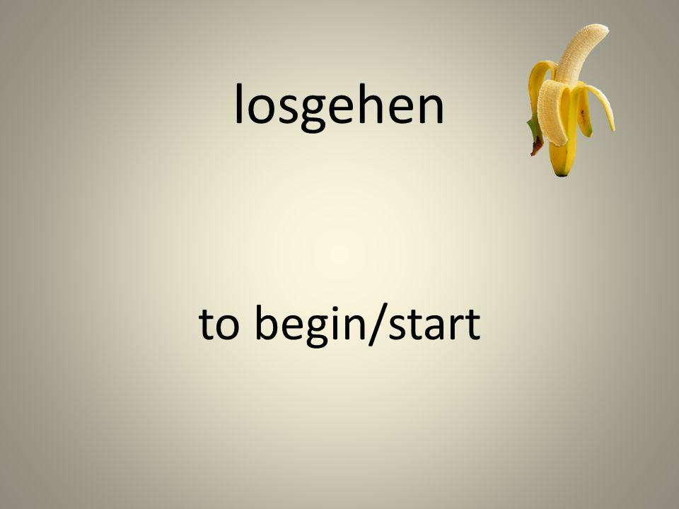 losgehen to begin/start
