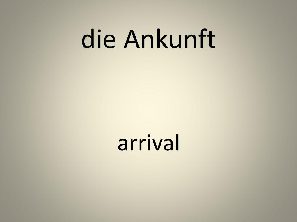 die Ankunft arrival