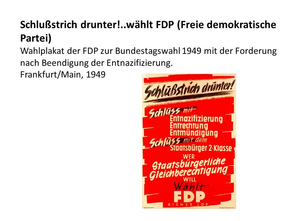 Schlußstrich drunter!..wählt FDP (Freie demokratische Partei) Wahlplakat der FDP zur Bundestagswahl 1949 mit der Forderung nach Beendigung der Entnazi