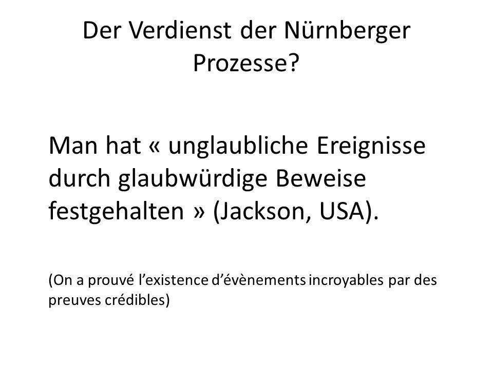 Der Verdienst der Nürnberger Prozesse? Man hat « unglaubliche Ereignisse durch glaubwürdige Beweise festgehalten » (Jackson, USA). (On a prouvé lexist