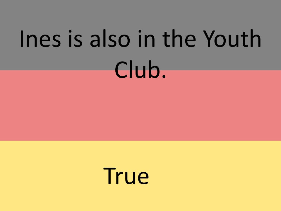 Ines is also in the Youth Club. True
