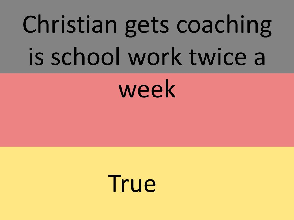 Christian gets coaching is school work twice a week True