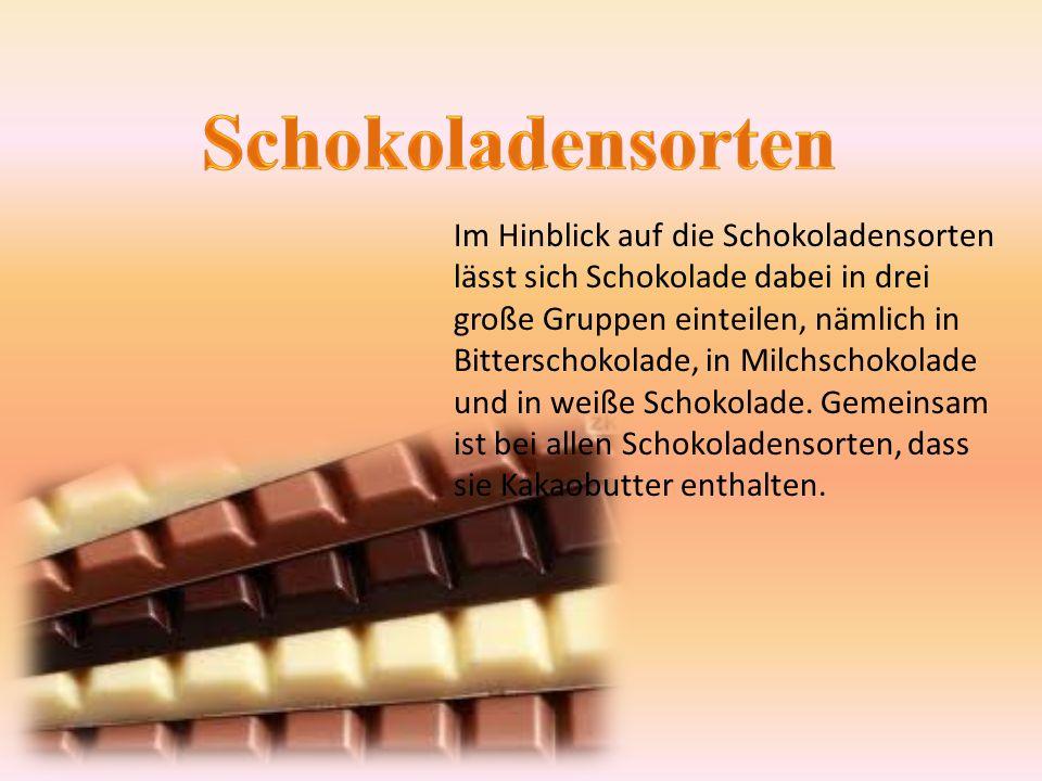 Im Hinblick auf die Schokoladensorten lässt sich Schokolade dabei in drei große Gruppen einteilen, nämlich in Bitterschokolade, in Milchschokolade und