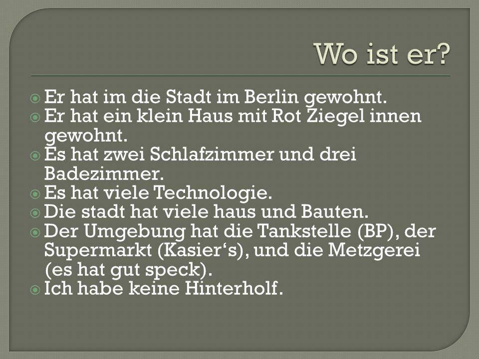 Er hat im die Stadt im Berlin gewohnt. Er hat ein klein Haus mit Rot Ziegel innen gewohnt. Es hat zwei Schlafzimmer und drei Badezimmer. Es hat viele