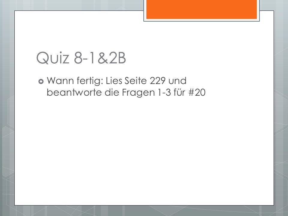 Quiz 8-1&2B Wann fertig: Lies Seite 229 und beantworte die Fragen 1-3 für #20