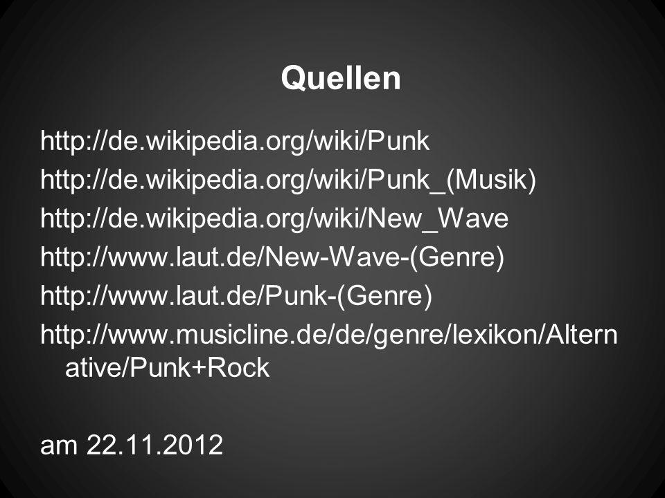 Quellen http://de.wikipedia.org/wiki/Punk http://de.wikipedia.org/wiki/Punk_(Musik) http://de.wikipedia.org/wiki/New_Wave http://www.laut.de/New-Wave-