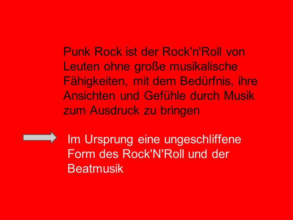 Punk Rock ist der Rock'n'Roll von Leuten ohne große musikalische Fähigkeiten, mit dem Bedürfnis, ihre Ansichten und Gefühle durch Musik zum Ausdruck z