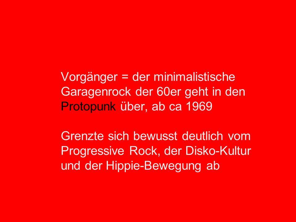 Vorgänger = der minimalistische Garagenrock der 60er geht in den Protopunk über, ab ca 1969 Grenzte sich bewusst deutlich vom Progressive Rock, der Di