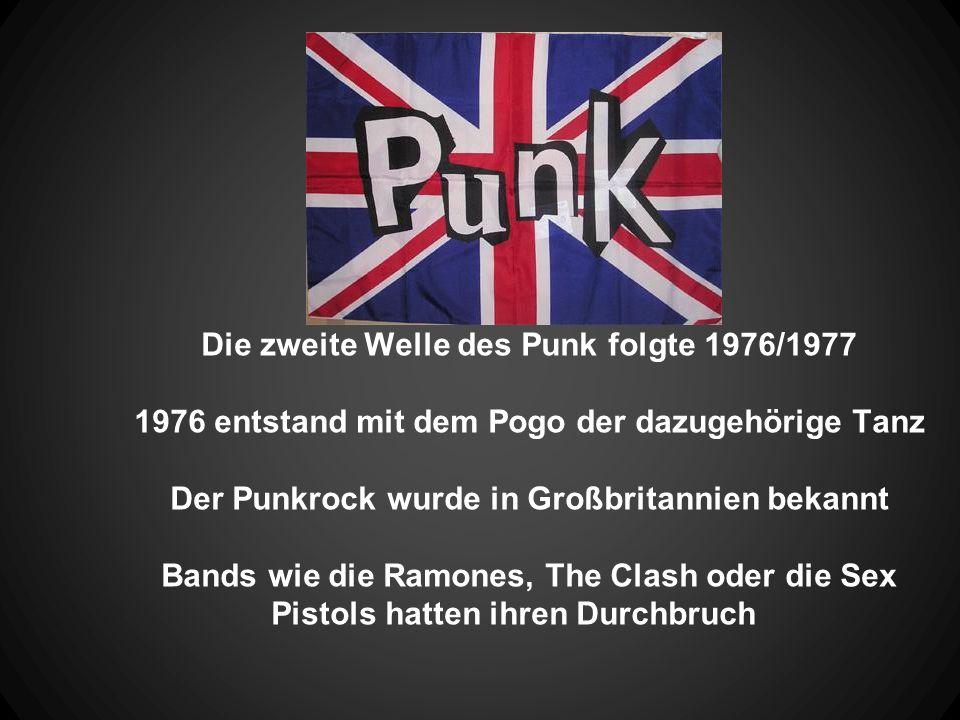 Die zweite Welle des Punk folgte 1976/1977 1976 entstand mit dem Pogo der dazugehörige Tanz Der Punkrock wurde in Großbritannien bekannt Bands wie die
