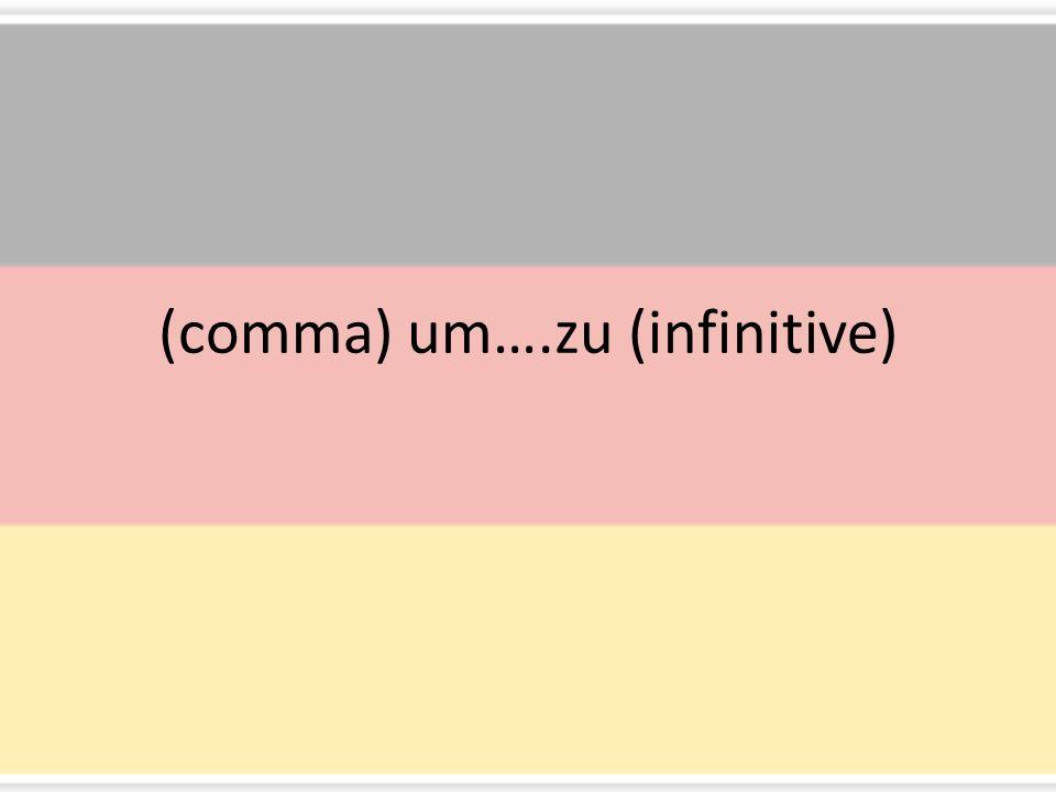 (comma) um….zu (infinitive)