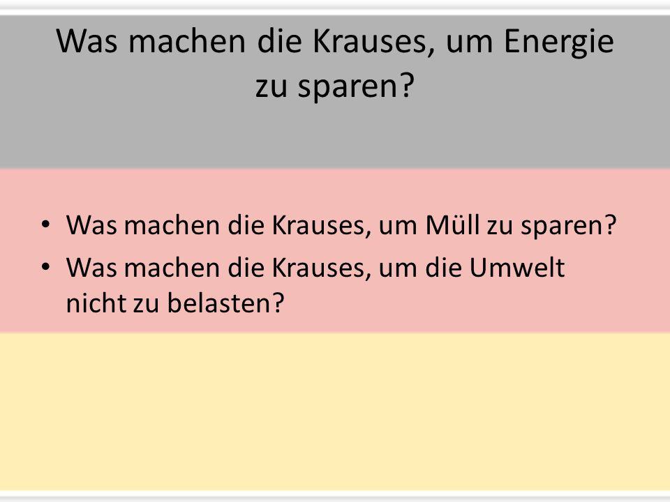 Was machen die Krauses, um Energie zu sparen. Was machen die Krauses, um Müll zu sparen.