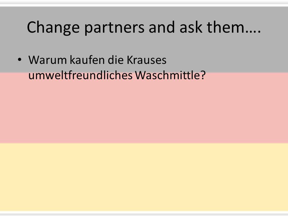 Change partners and ask them…. Warum kaufen die Krauses umweltfreundliches Waschmittle