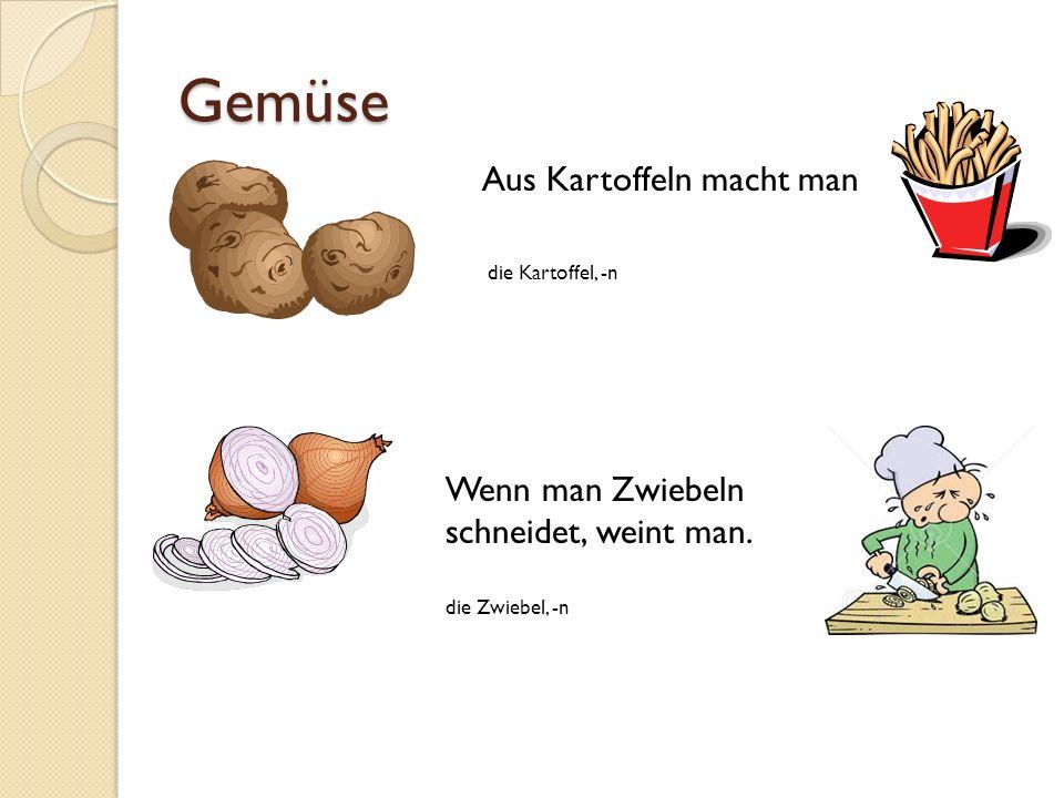 Gemüse Aus Kartoffeln macht man die Kartoffel, -n Wenn man Zwiebeln schneidet, weint man. die Zwiebel, -n