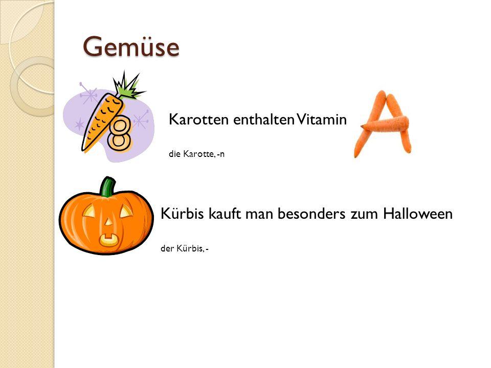 Gemüse Karotten enthalten Vitamin die Karotte, -n Kürbis kauft man besonders zum Halloween der Kürbis, -