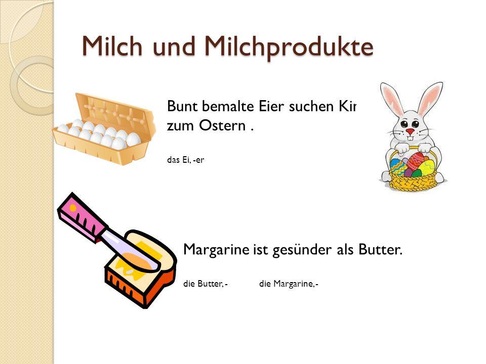 Milch und Milchprodukte Bunt bemalte Eier suchen Kinder zum Ostern. das Ei, -er Margarine ist gesünder als Butter. die Butter, - die Margarine, -
