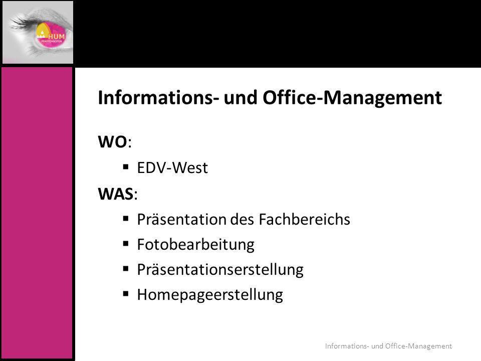 Informations- und Office-Management WO: EDV-West WAS: Präsentation des Fachbereichs Fotobearbeitung Präsentationserstellung Homepageerstellung Informa