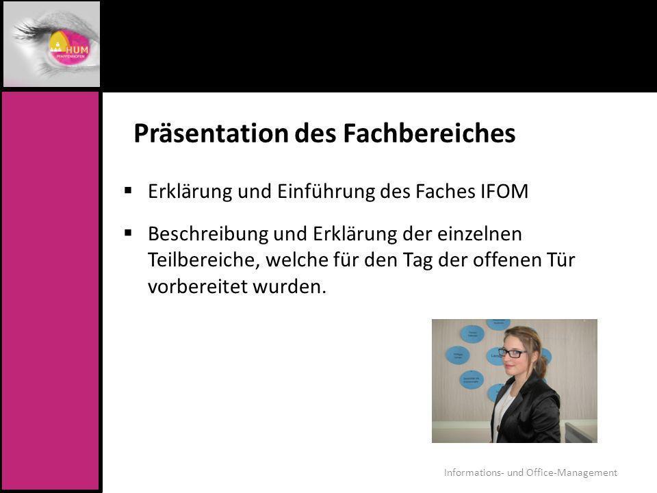 Präsentation des Fachbereiches Erklärung und Einführung des Faches IFOM Beschreibung und Erklärung der einzelnen Teilbereiche, welche für den Tag der
