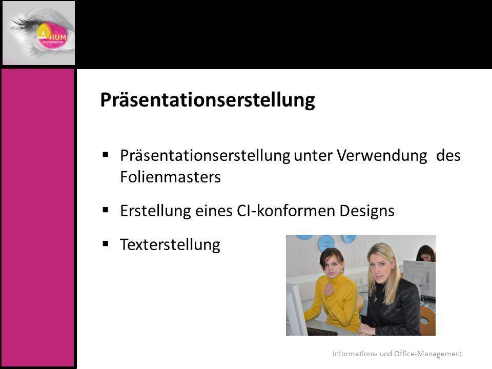 Präsentationserstellung Präsentationserstellung unter Verwendung des Folienmasters Erstellung eines CI-konformen Designs Texterstellung Informations-