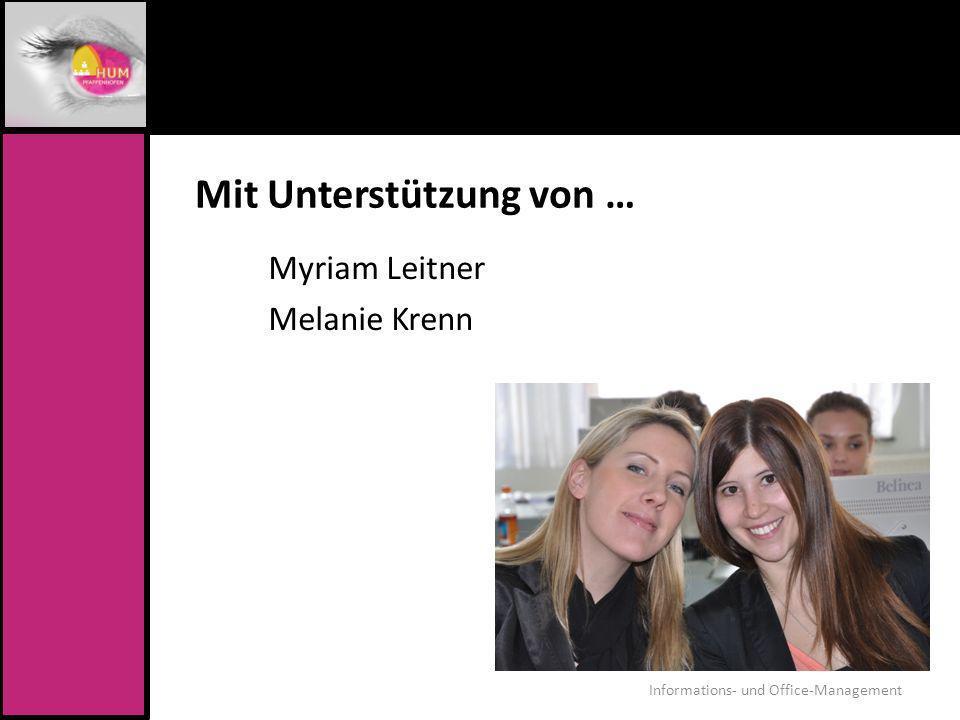 Mit Unterstützung von … Myriam Leitner Melanie Krenn Informations- und Office-Management