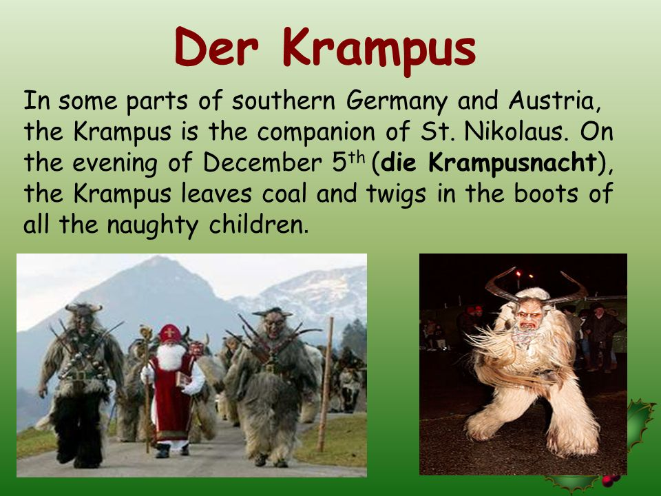 Der Krampus In some parts of southern Germany and Austria, the Krampus is the companion of St.