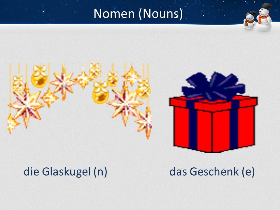 Nomen (Nouns) die Glaskugel (n)das Geschenk (e)