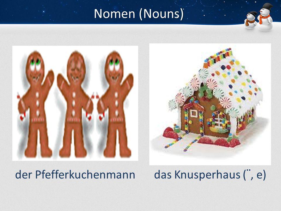 Nomen (Nouns) der Pfefferkuchenmanndas Knusperhaus (¨, e)