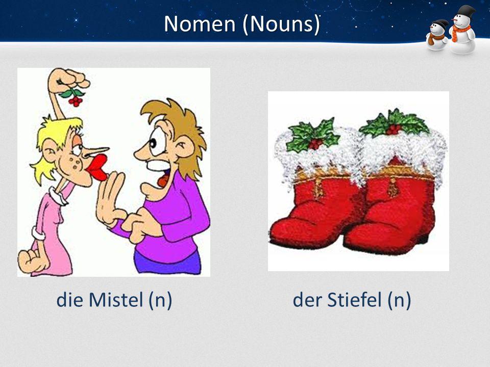 Nomen (Nouns) die Mistel (n)der Stiefel (n)