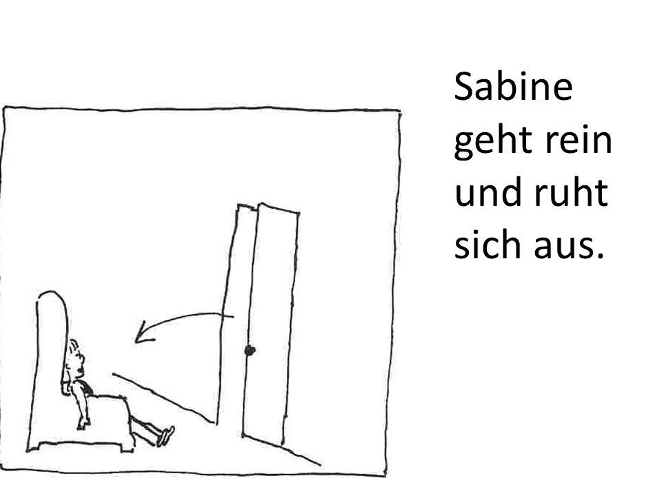 Sabine geht rein und ruht sich aus.