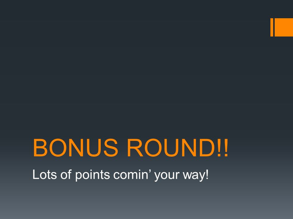 BONUS ROUND!! Lots of points comin your way!