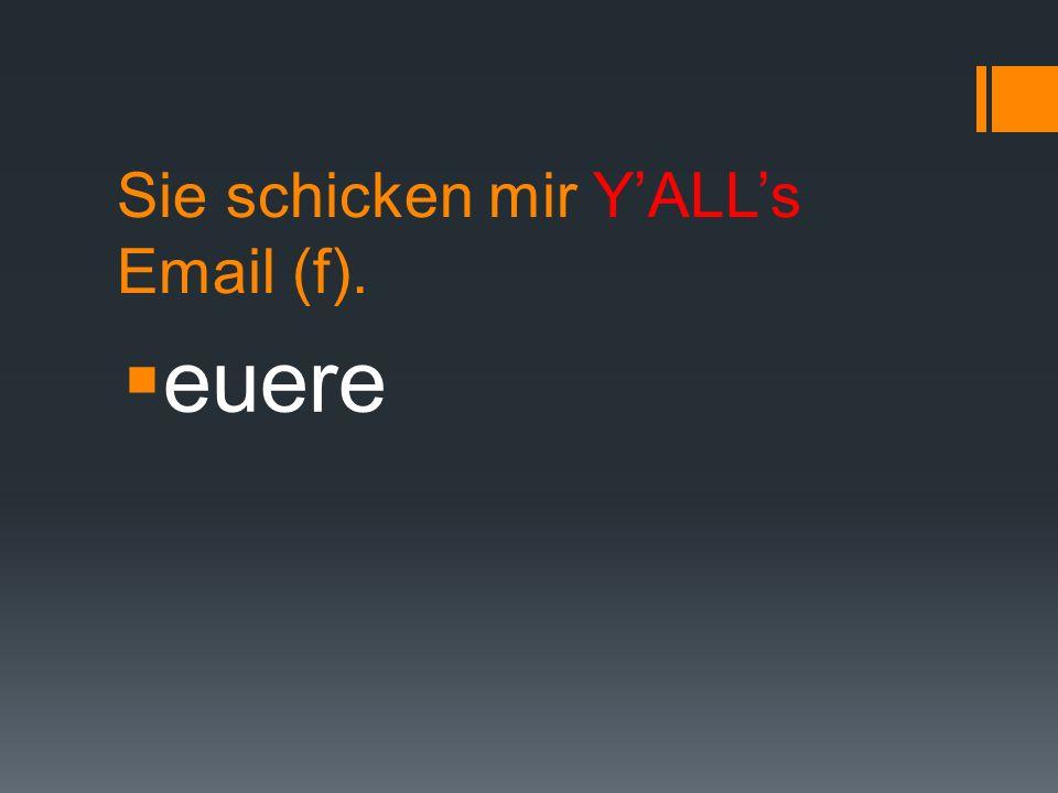 Sie schicken mir YALLs Email (f). euere