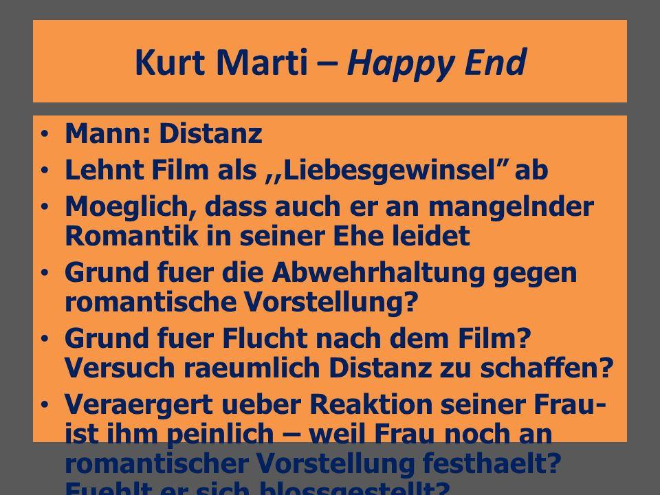 Kurt Marti – Happy End Mann: Distanz Lehnt Film als,,Liebesgewinsel ab Moeglich, dass auch er an mangelnder Romantik in seiner Ehe leidet Grund fuer d