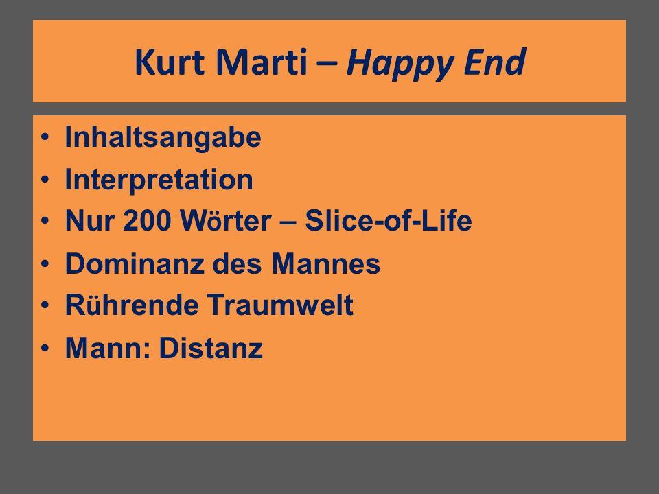 Kurt Marti – Happy End Inhaltsangabe Interpretation Nur 200 W ö rter – Slice-of-Life Dominanz des Mannes R ü hrende Traumwelt Mann: Distanz