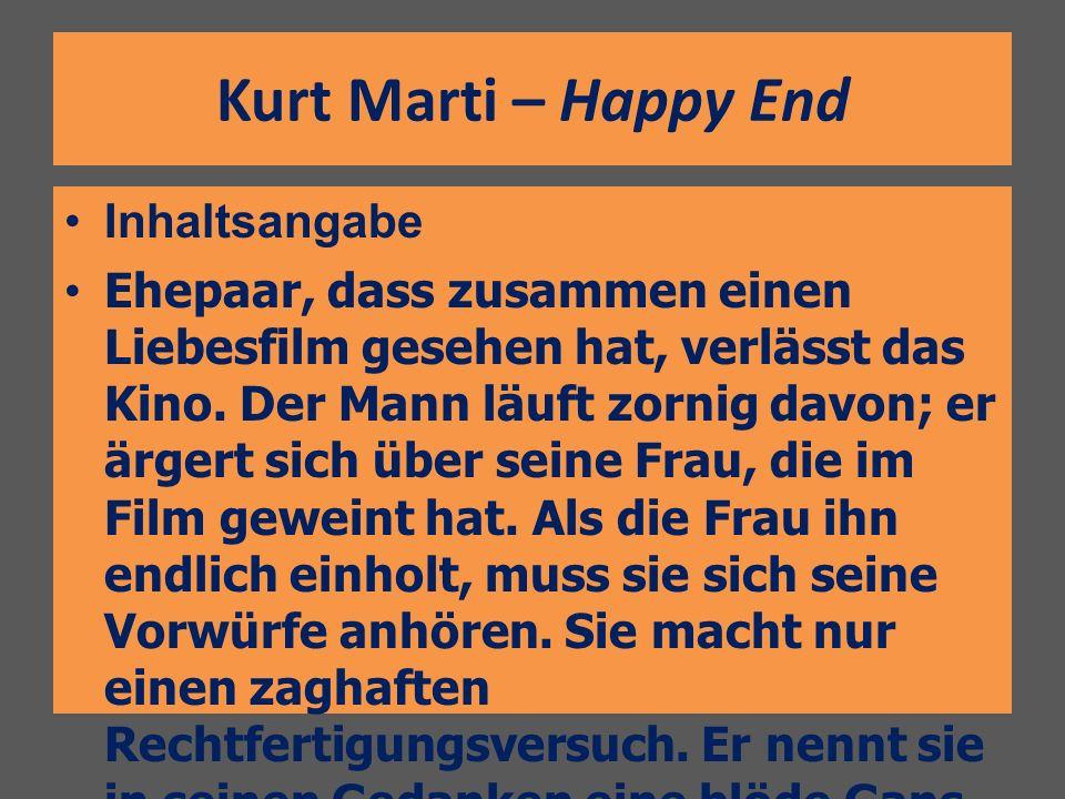 Kurt Marti – Happy End Inhaltsangabe Ehepaar, dass zusammen einen Liebesfilm gesehen hat, verlässt das Kino. Der Mann läuft zornig davon; er ärgert si