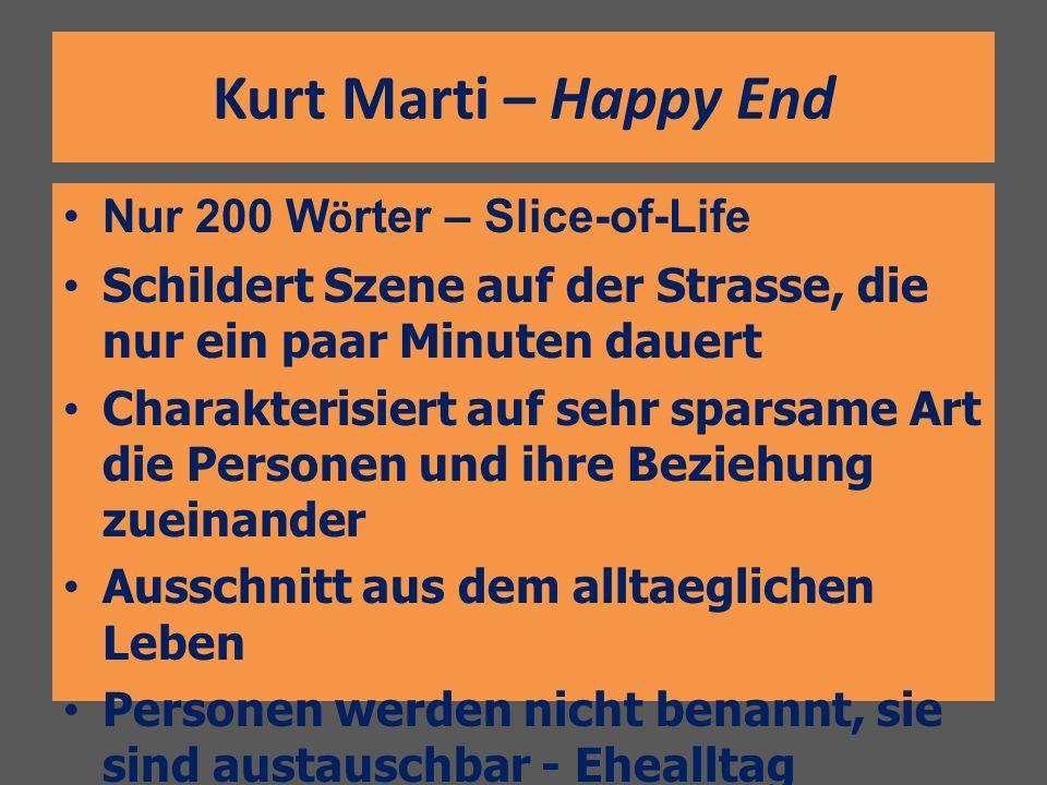 Kurt Marti – Happy End Nur 200 W ö rter – Slice-of-Life Schildert Szene auf der Strasse, die nur ein paar Minuten dauert Charakterisiert auf sehr spar