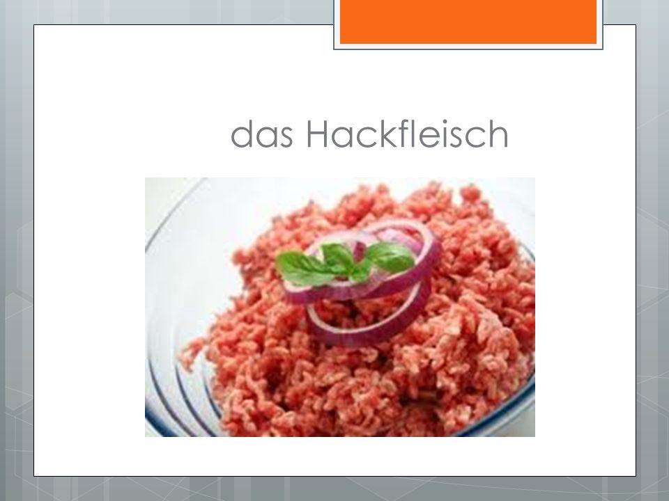 das Hackfleisch